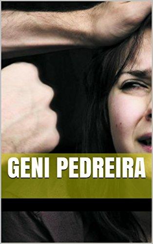 Geni Pedreira: epopéia de uma violência doméstica  by  Geni Pedreira