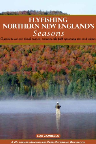 Flyfishing Northern New Englands Seasons  by  Lou Zambello