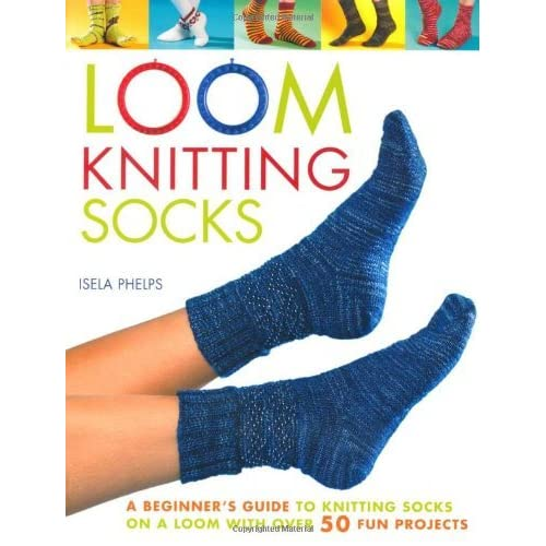 Knitting Pattern Books For Socks : Loom Knitting Socks: A Beginners Guide to Knitting Socks on a Loom with ...