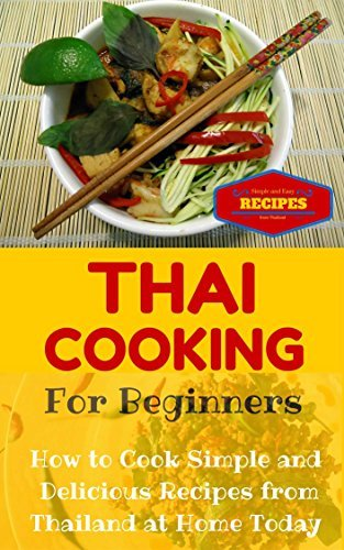 Thai Cooking: Easy Thai Recipes for Beginners - Simple Asian Recipes for Starters (Thai Food for Dummies - Simple Thai Dishes at Home Book 1) Clara Taylor