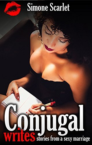 Conjugal Writes: Stories from a Sexy Marriage  by  Simone Scarlet