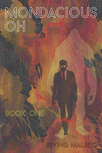 Mondacious Oh: Book One  by  Irving Malbec