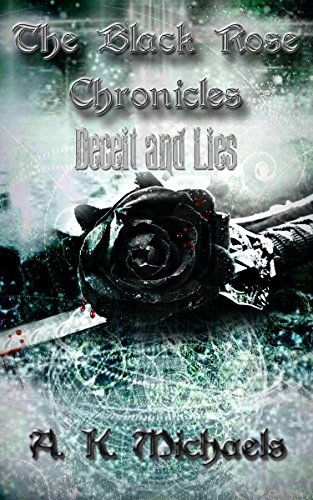 The Black Rose Chronicles, Deceit and Lies, Book 1  by  A.K. Michaels