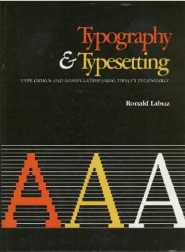 Typography and Typesetting: Type Design and Manipulation Using Todays Technology Ronald Labuz