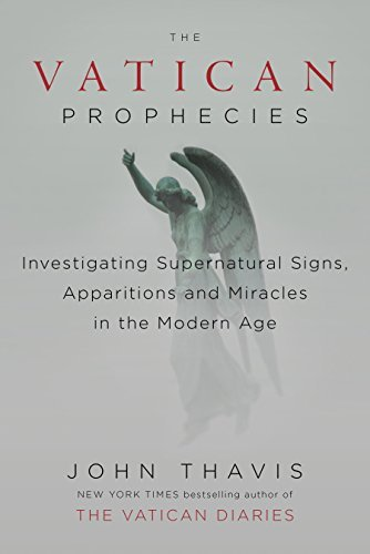 The Vatican Prophecies: Investigating Supernatural Signs, Apparitions, and Miracles in the Modern Age  by  John Thavis