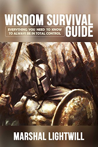 Wisdom Survival Guide: Everything you need to know to always be in total control  by  Marshal Lightwill