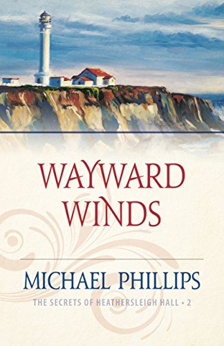 Wayward Winds (The Secrets of Heathersleigh Hall Book #2)  by  Michael Phillips