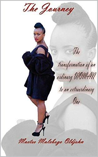 The Journey: The transformation of an ordinary woman to an extraordinary one  by  Maetso Malebogo Oldjohn