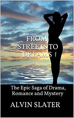 FROM STREETS TO DREAMS: The Epic Saga of Drama, Romance and Mystery  by  Alvin Slater