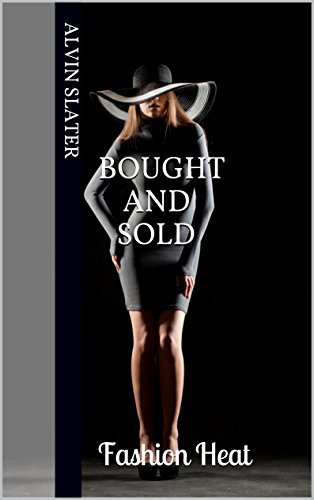 BOUGHT AND SOLD: Fashion Heat  by  Alvin Slater