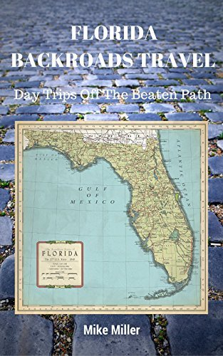 FLORIDA BACKROADS TRAVEL: Day Trips Off The Beaten Path  by  Mike Miller