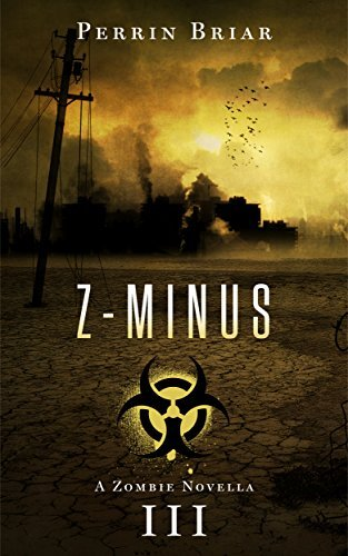 Z-Minus: A Post-Apocalypse Trilogy (Book 3)  by  Perrin Briar