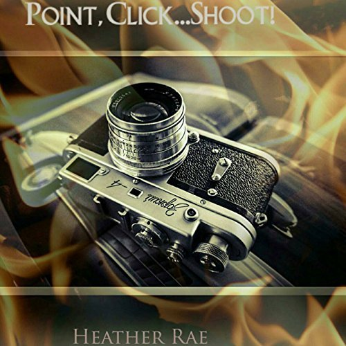 Point, Click...SHOOT!  by  Heather Rae