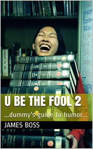 U BE THE FOOL 2: ...dummys guide to humor... James Boss