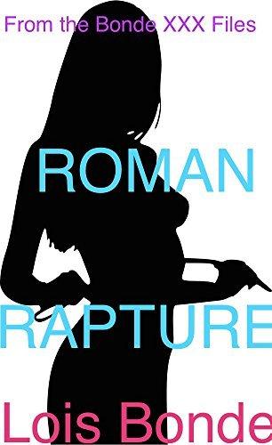 Roman Rapture: From the Bonde XXX Files  by  Lois Bonde