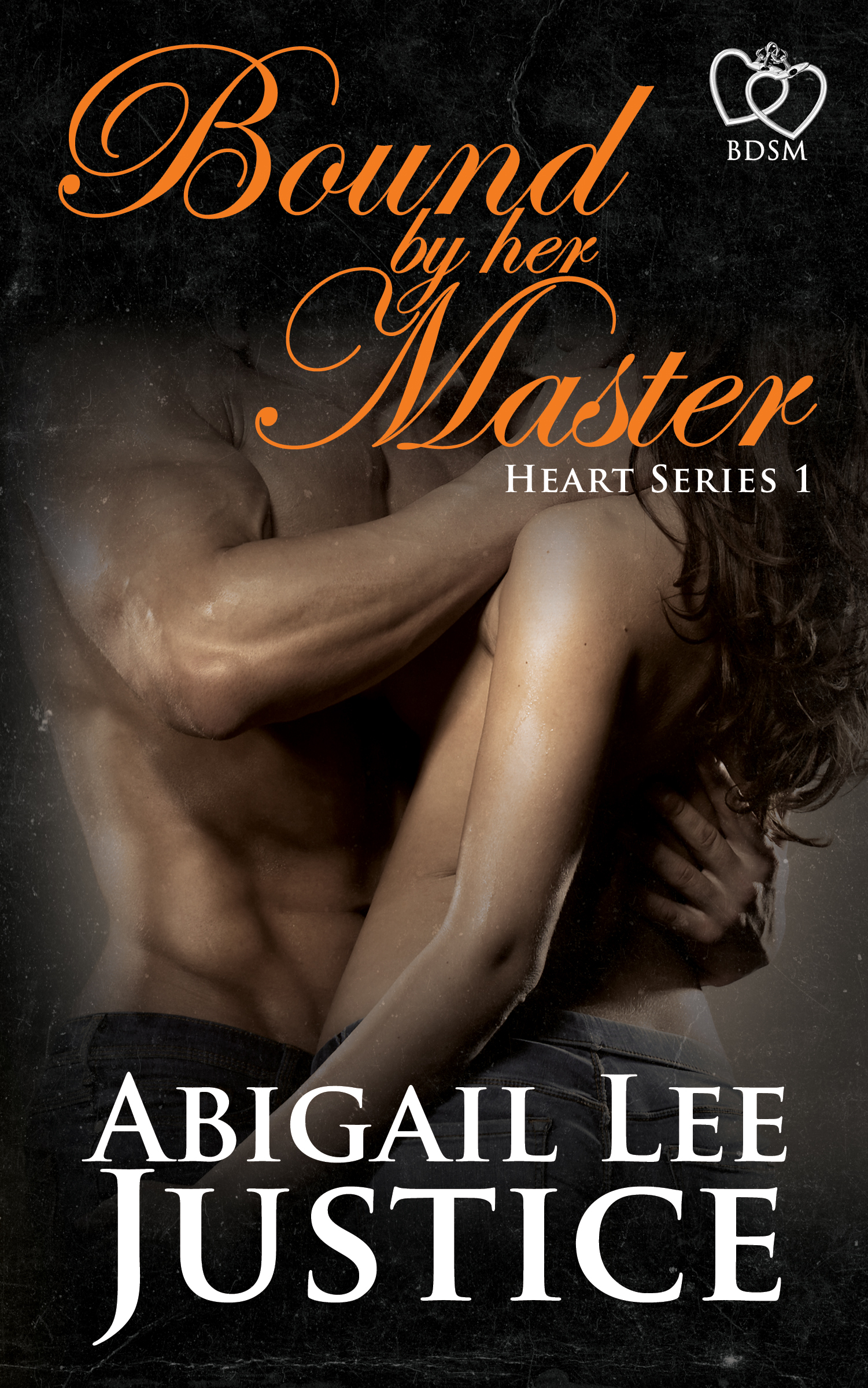 Bound By Her Master (Heart Series Book 1) Abigail Lee Justice