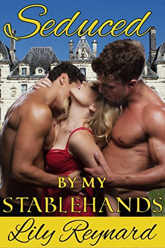 Seduced By My Stablehands: First Time Historical Menage (Fairmount Chronicles Book 1)  by  Lily Reynard
