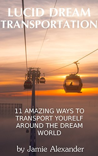 Lucid Dream Transportation: 11 Amazing Ways To Transport Yourself Around The Dream World  by  Jamie Alexander