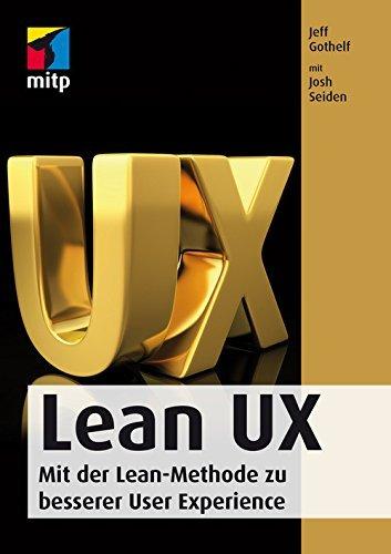 Lean UX: Mit der Lean-Methode zu besserer User Experience Jeff Gotthelf