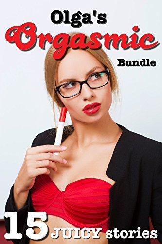 Olgas Orgasmic Bundle: 15 JUICY Stories  by  Olga Devereux