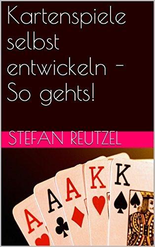 Kartenspiele selbst entwickeln - So gehts!  by  Stefan Reutzel