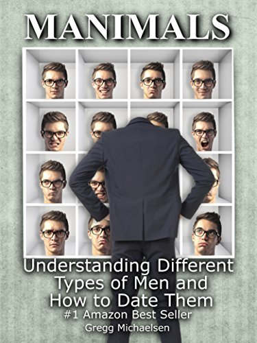 Manimals: Understanding Different Types of Men and How to Date Them! (Relationship and Dating Advice for Women Book 12)  by  Gregg Michaelsen