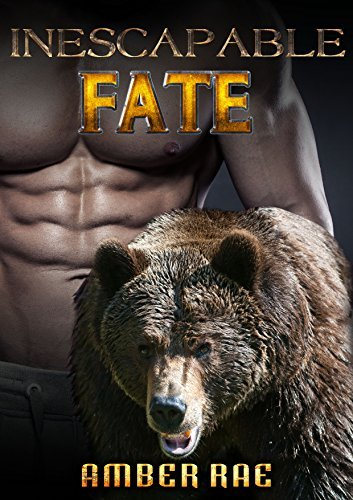 BEAR SHIFTER: Inescapable Fate (Bear Shape Shifter Paranormal Romance)(New Age First Time Encounter) (Werebear ShapeShifter)  by  Amber Rae
