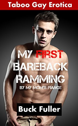 My First Bareback Ramming By My Moms Fiance: Taboo Gay Erotica  by  Buck Fuller