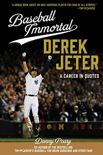 Baseball Immortal: Derek Jeter: A Career in Quotes  by  Danny Peary