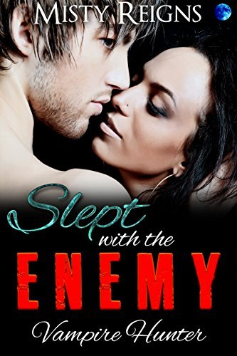 Slept With The Enemy  by  Misty Reigns