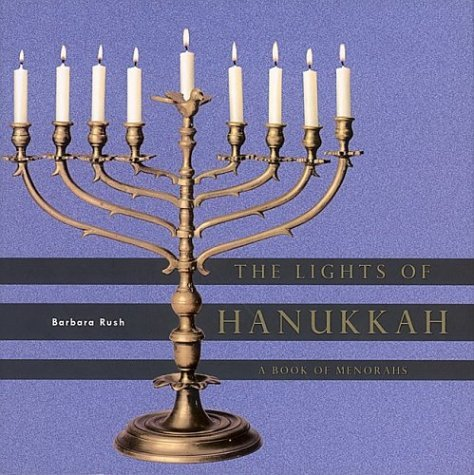 The Lights of Hanukkah: A Book of Menorahs Barbara Rush