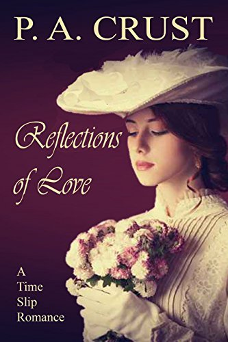 Reflections of Love: A Time Slip Romance  by  P. A. Crust