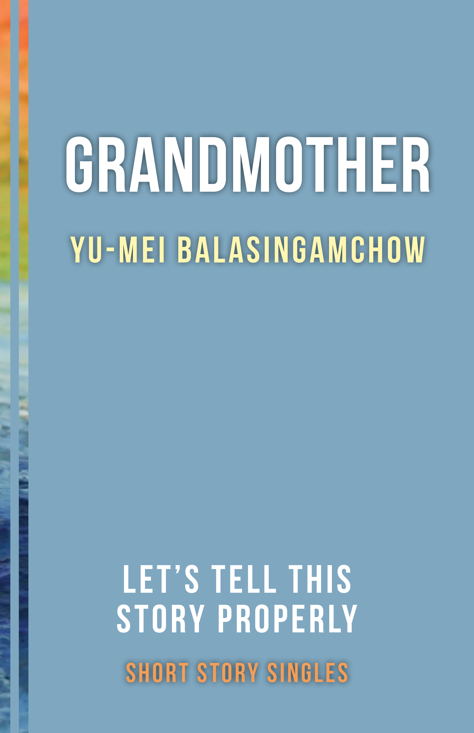 Grandmother: Let's Tell This Story Properly Short Story Singles  by  Yu-Mei Balasingamchow