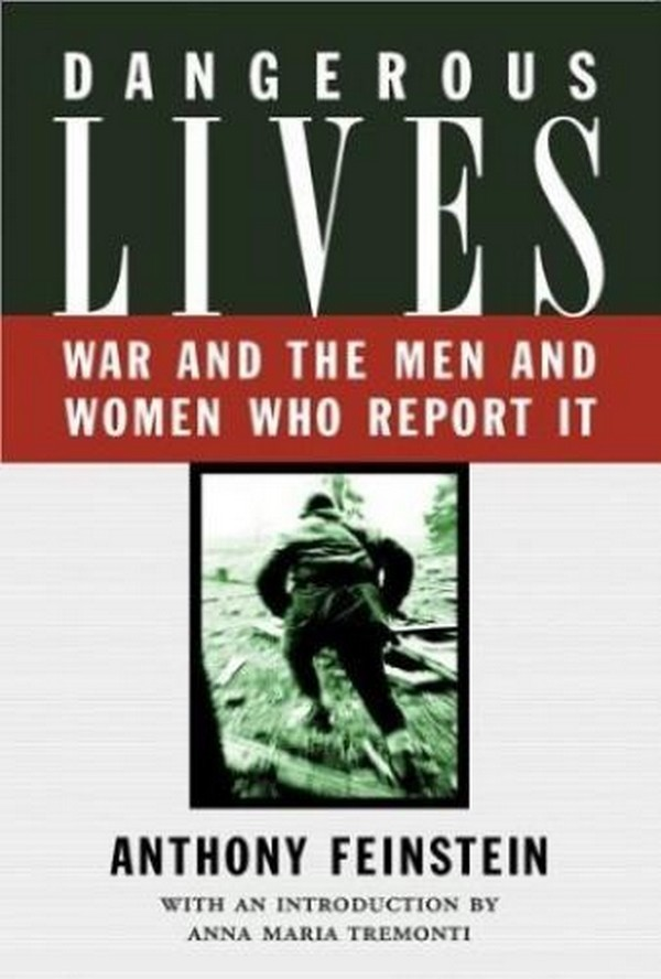 Dangerous Lives: War and the Men and Women Who Report It A. Feinstein