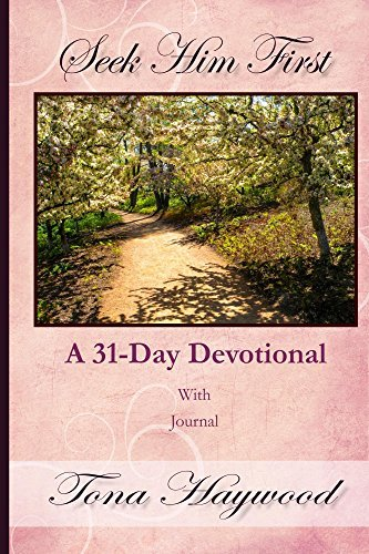 Seek Him First: A 31-Day Devotional with Journal Tona A. Haywood