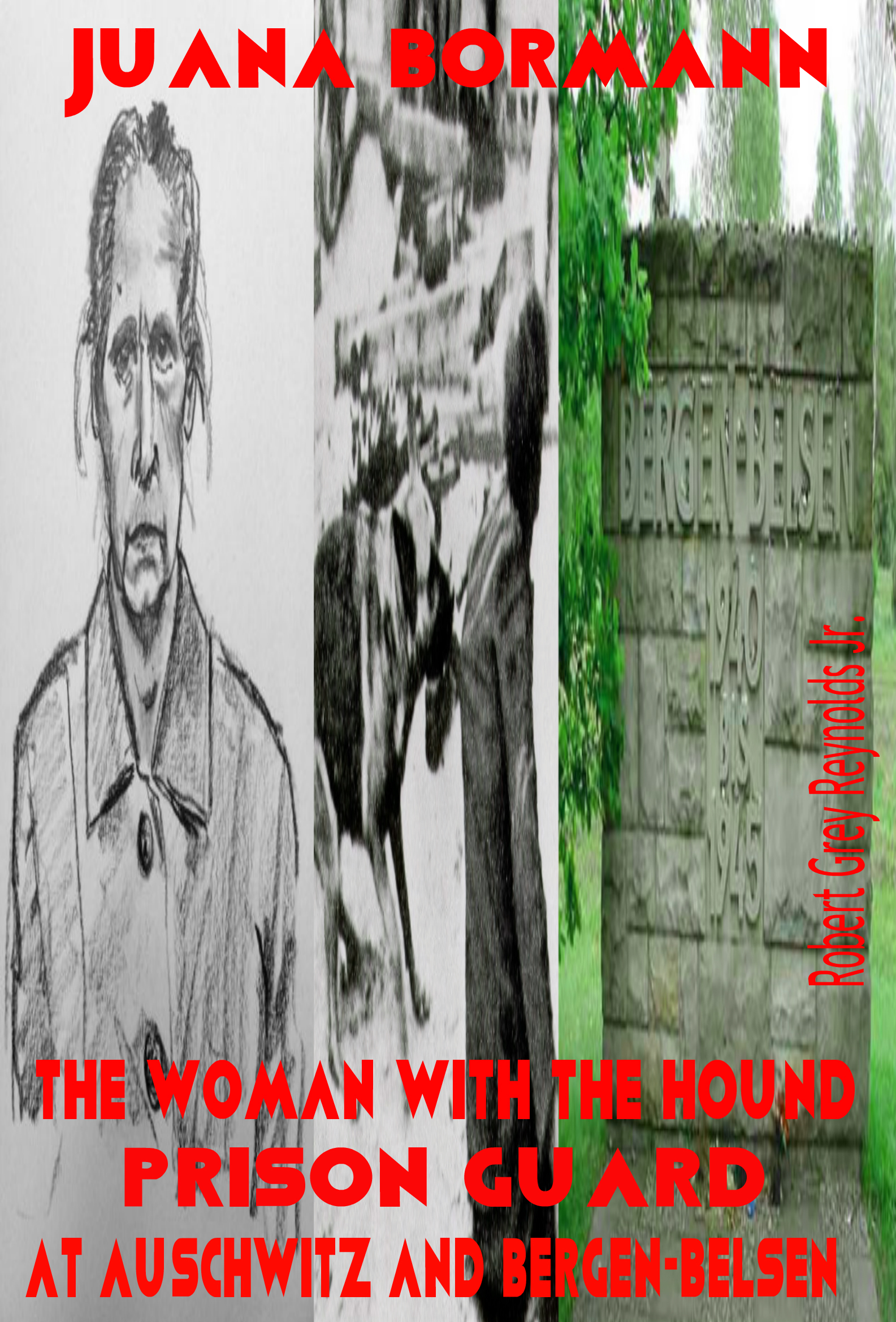 Juana Bormann The Woman With The Hound Prison Guard At Auschwitz And Bergen-Belsen  by  Robert Grey Reynolds Jr.