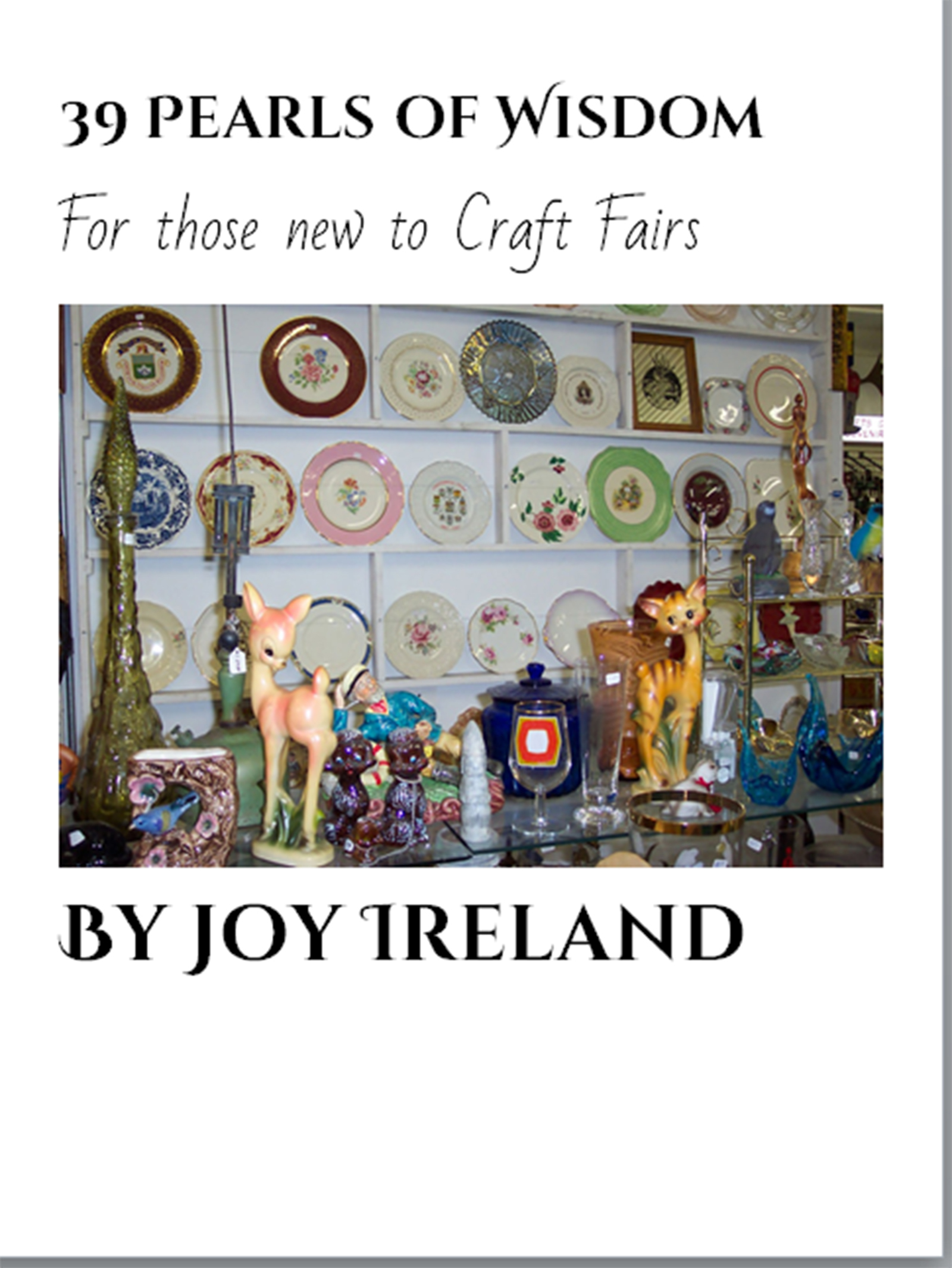 39 Pearls of Wisdom for those new to Craft Fairs  by  Joy Ireland
