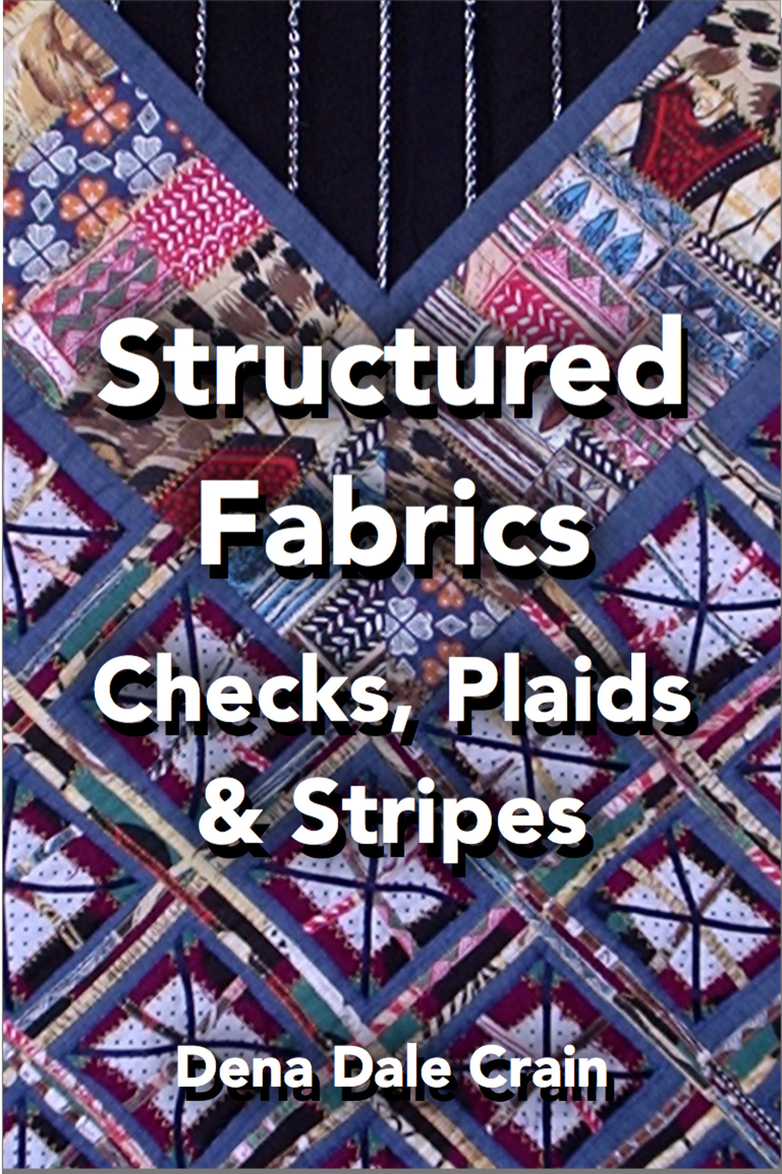 Structured Fabrics: Checks, Plaids and Stripes Dena Dale Crain