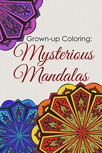 Grown-up Coloring: Mysterious Mandalas: Relaxing patterns and motifs for all ages  by  WriteHit Publishing