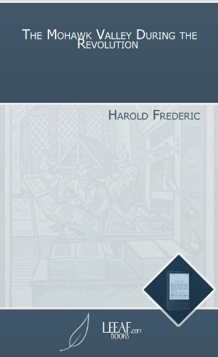The Mohawk Valley During the Revolution Harold Frederic