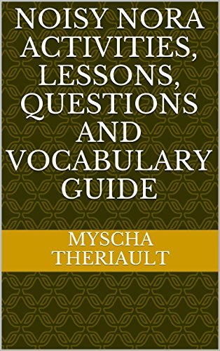 Noisy Nora Activities, Lessons, Questions and Vocabulary Guide  by  Myscha Theriault