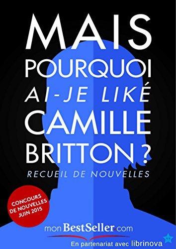 Mais pourquoi-ai-je donc liké Camille Britton ?  by  Ouvrage Collectif