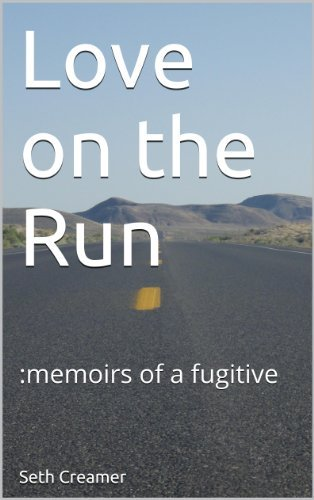 Love on the Run: memoirs of a fugitive Seth Creamer