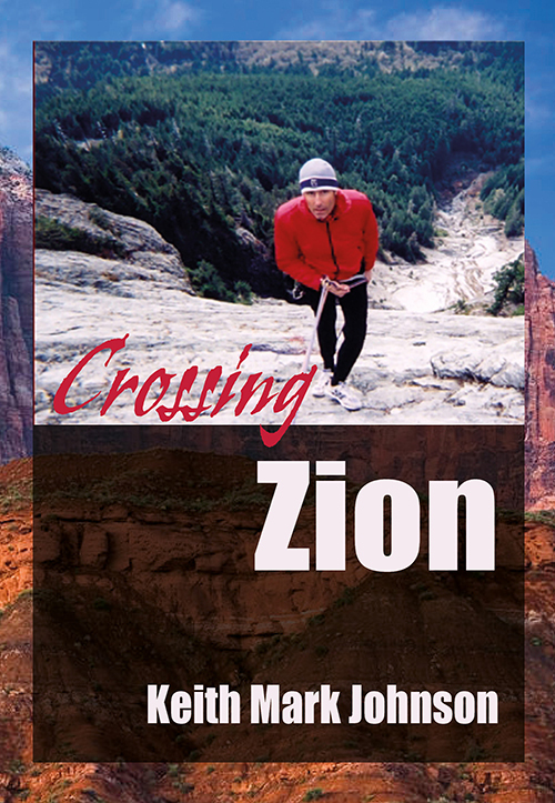 Crossing Zion - a Man-Tale in three Acts Keith Mark Johnson