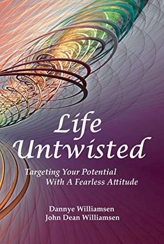 Life Untwisted: Targeting Your Potential With A Fearless Attitude Dannye Williamsen