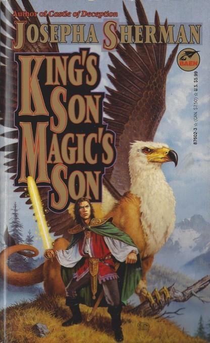 Kings Son, Magics Son  by  Josepha Sherman
