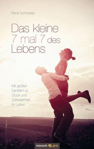Das kleine 7 mal 7 des Lebens: Mit großen Denkern zu Glück und Zufriedenheit im Leben René Schneider