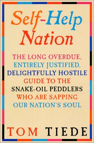 Self-Help Nation: The Long Overdue, Entirely Justified, Delightfully Hostile Guide to the Snake-Oil Peddlers Who Are Sapping Our Nations Soul Tom Tiede
