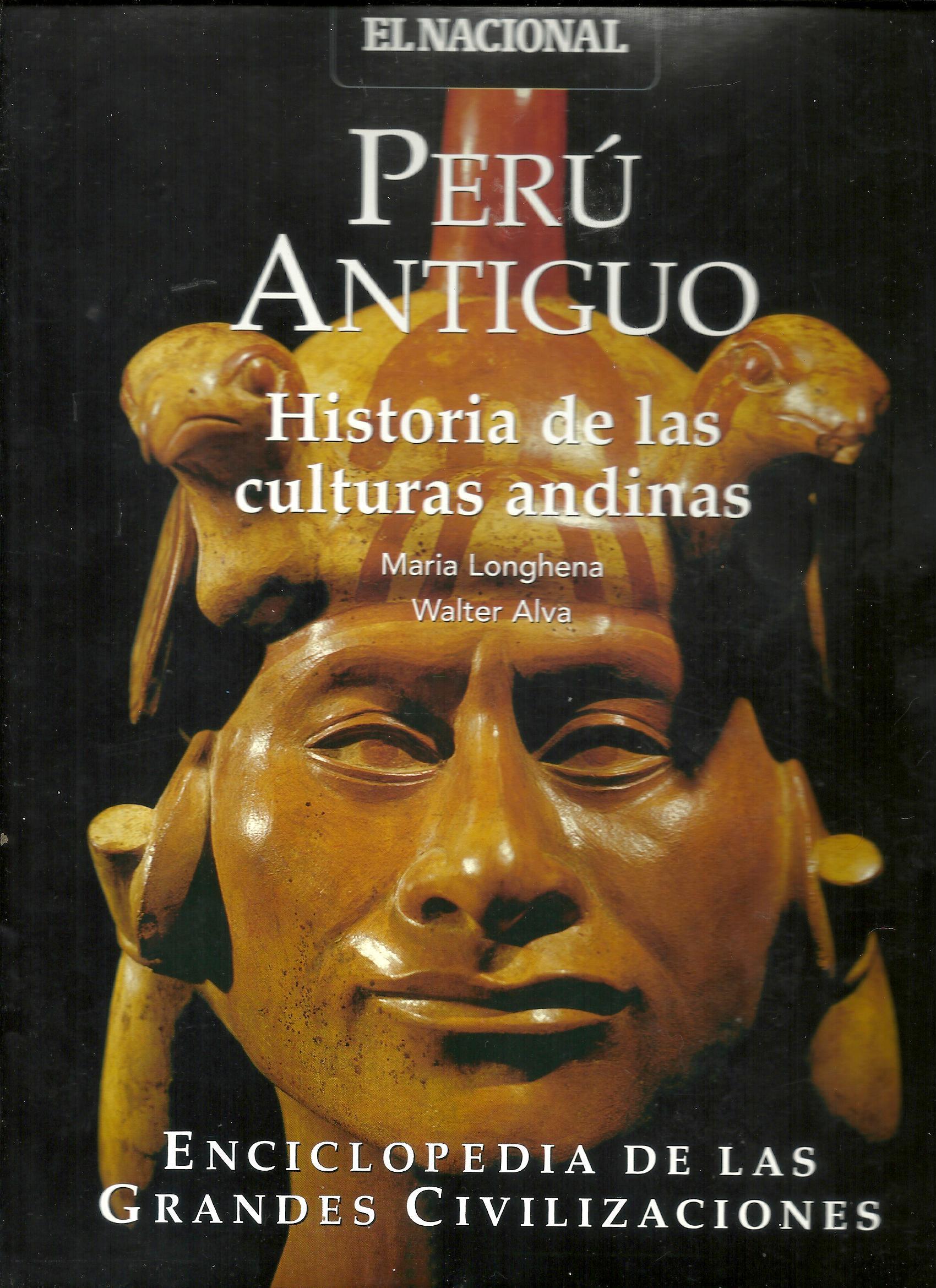 Perú Antiguo: Historia de las culturas andinas (Enciclopedia de las Grandes Civilizaciones, Vol. 15) Maria Longhena