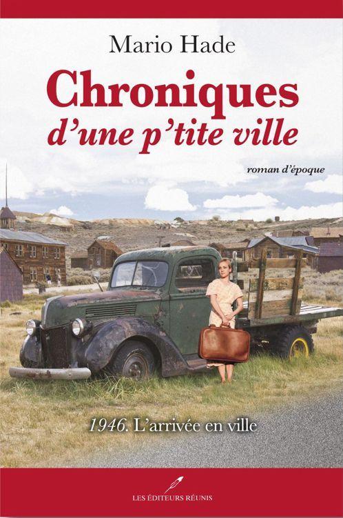 1946. Larrivée en ville, (Chroniques dune ptite ville, #1)  by  Mario Hade